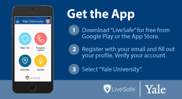Directions to get the App - Download LiveSafe for free from Google Play or the App Store. Register with your email and fill out your profile. Verify your account. Select Yale University.